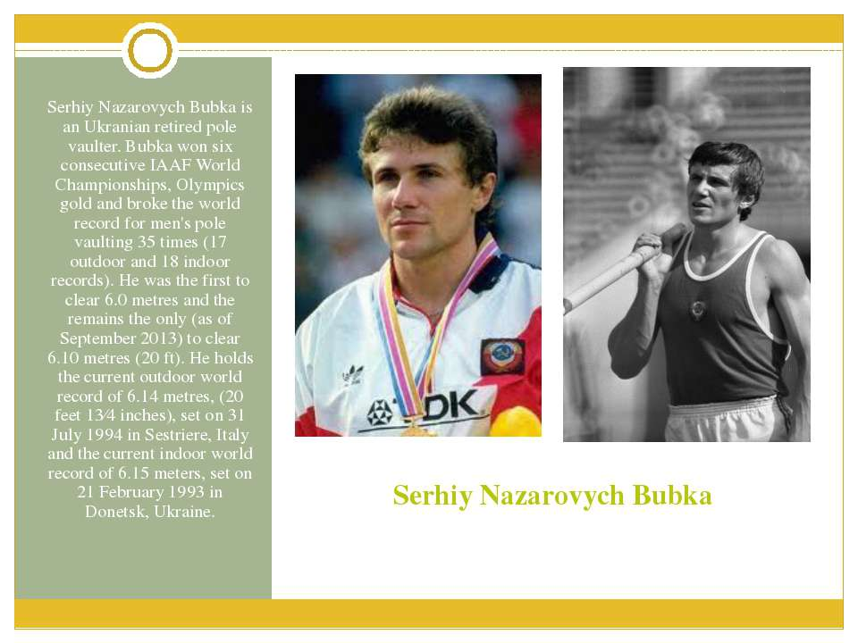 Serhiy Nazarovych Bubka Serhiy Nazarovych Bubka is an Ukranian retired pole v...