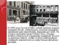 В 1906 році Густав Кляйн, новий керівник відділу продажу Bosch, озброївшись с...