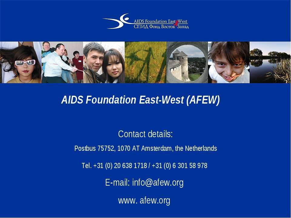 AIDS Foundation East-West (AFEW) Contact details: Postbus 75752, 1070 AT Amst...