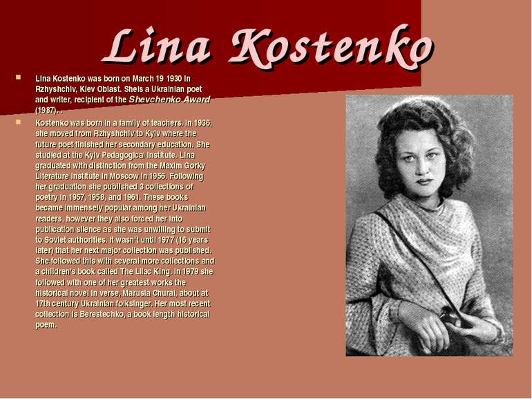 Lina Kostenko Lina Kostenko was born on March 19 1930 in Rzhyshchiv, Kiev Obl...