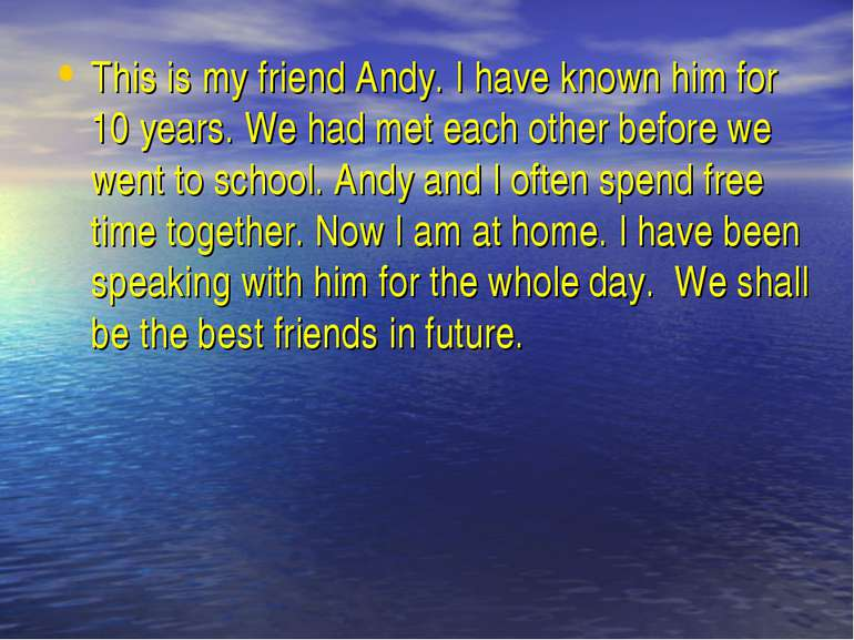 This is my friend Andy. I have known him for 10 years. We had met each other ...