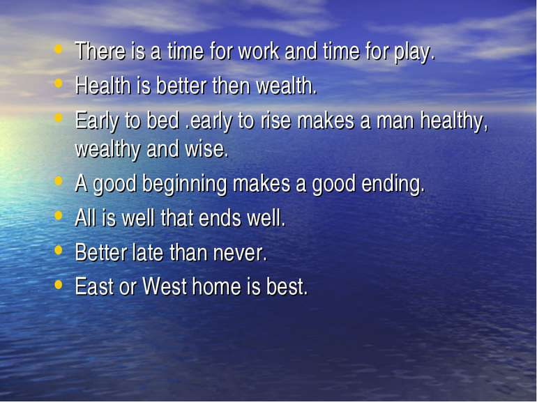 There is a time for work and time for play. Health is better then wealth. Ear...