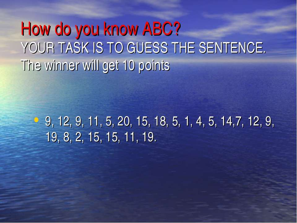 How do you know ABC? YOUR TASK IS TO GUESS THE SENTENCE. The winner will get ...