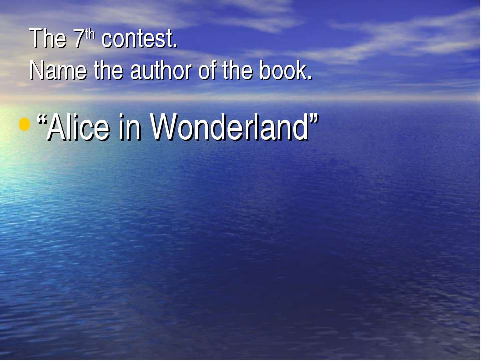 "The 7th contest. Name the author of the book. ""Alice in Wonderland"""