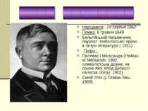 Народився : 29 серпня 1862  Помер: 6 травня 1949 Бельгійський письменник, ла...