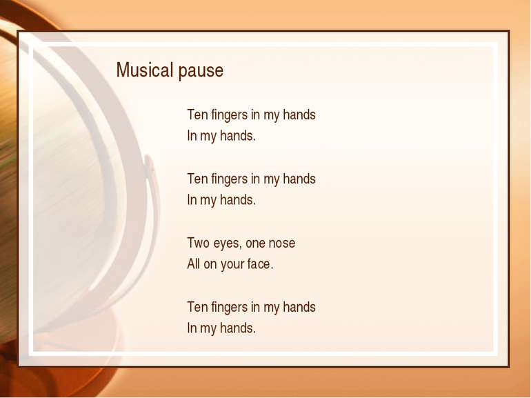 Musical pause Ten fingers in my hands In my hands.   Ten fingers in my hands ...