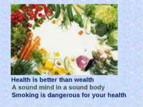 Health is better than wealth A sound mind in a sound body Smoking is dangerou...