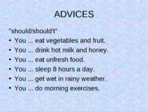 "ADVICES ""should/should't"" You ... eat vegetables and fruit. You ... drink hot..."