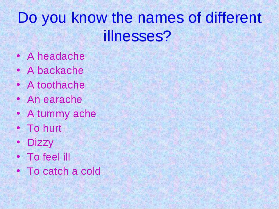 Do you know the names of different illnesses? A headache A backache A toothac...
