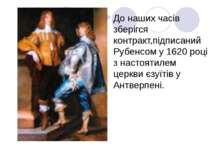 До наших часів зберігся контракт,підписаний Рубенсом у 1620 році з настоятиле...