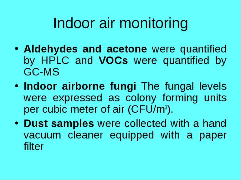 Indoor air monitoring Aldehydes and acetone were quantified by HPLC and VOCs ...