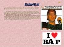 EMINEM Eminem enjoyed singing since he was a little boy. Eminem made a band w...
