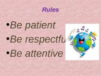 Rules Be patient Be respectful Be attentive
