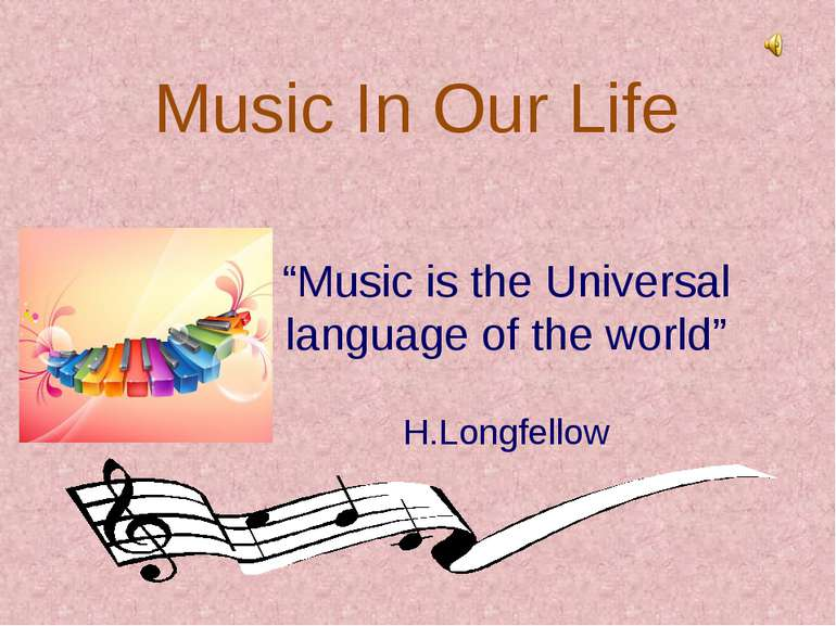 "Music In Our Life ""Music is the Universal language of the world"" H.Longfellow"