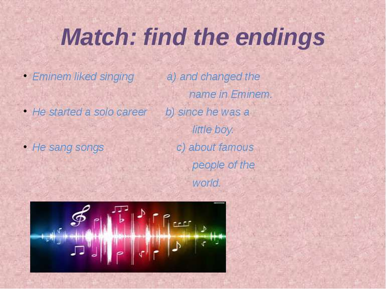 Match: find the endings Eminem liked singing a) and changed the name in Emine...