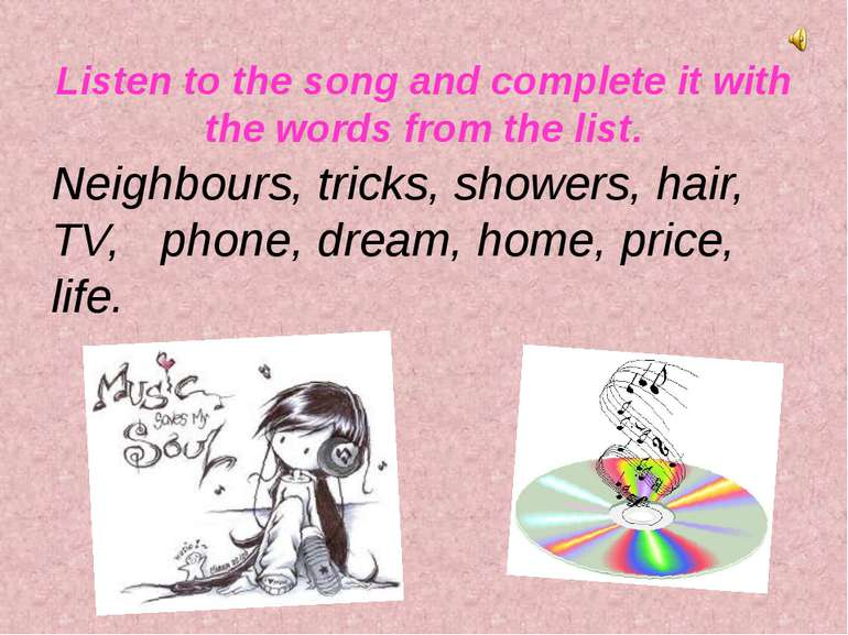 Listen to the song and complete it with the words from the list. Neighbours, ...