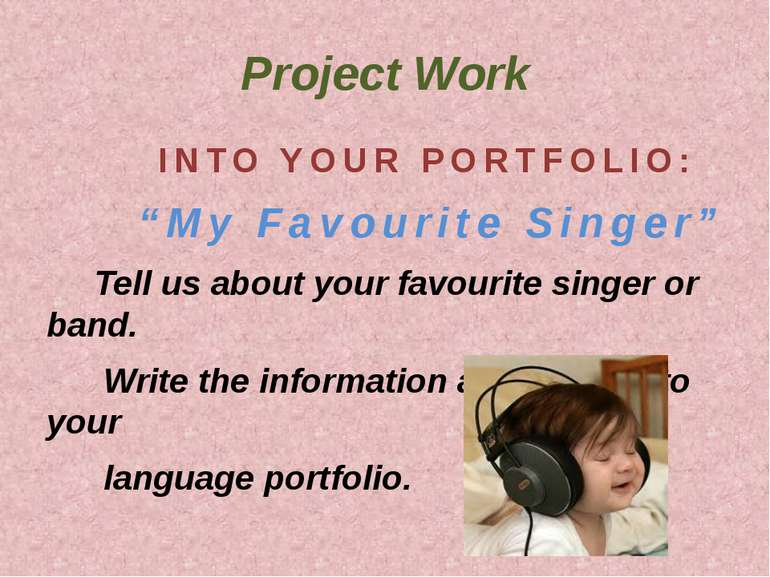 "Project Work INTO YOUR PORTFOLIO: ""My Favourite Singer"" Tell us about your fa..."