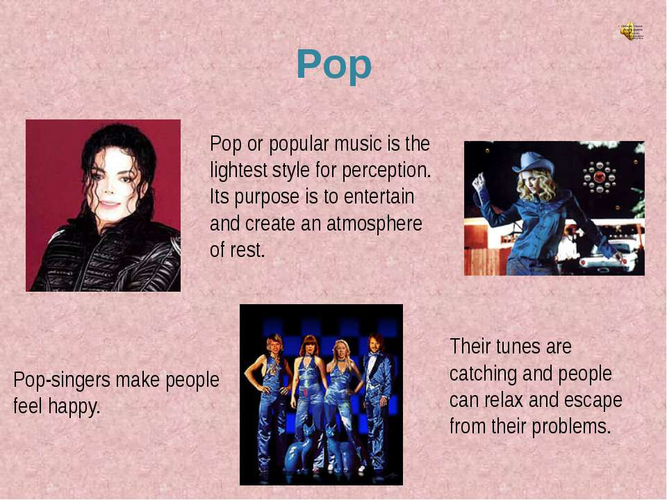 Pop Pop or popular music is the lightest style for perception. Its purpose is...