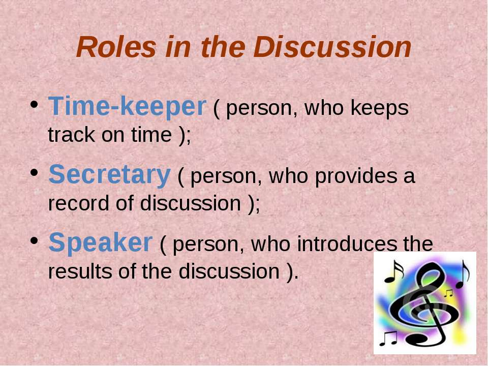 Roles in the Discussion Time-keeper ( person, who keeps track on time ); Secr...