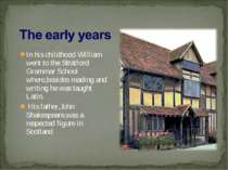In his childhood William went to the Stratford Grammar School where,besides r...