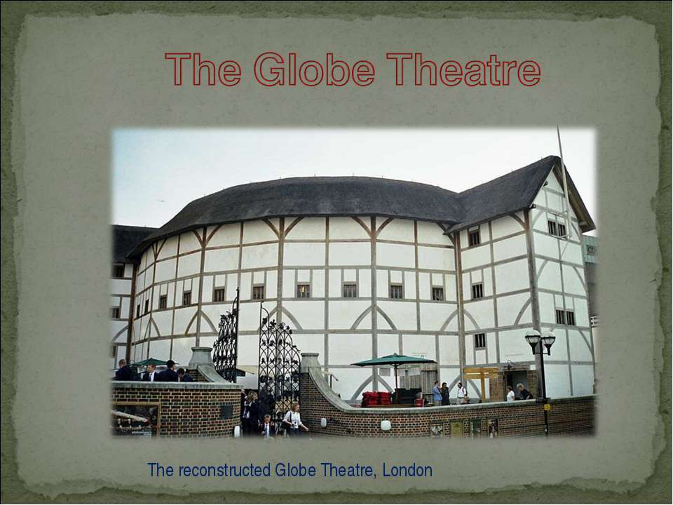 The reconstructedGlobe Theatre, London