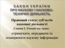 Правовий статус суб'єктів наукової діяльності Стаття 5. Вчений має право: отр...