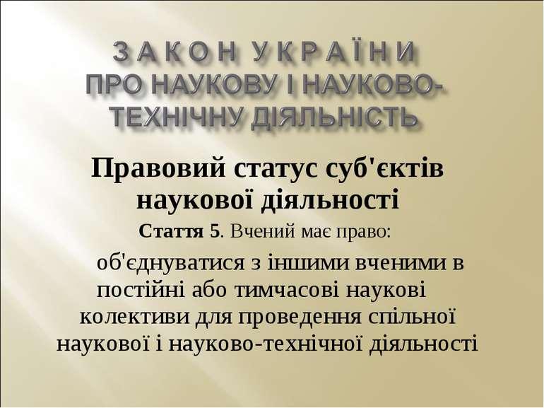 Правовий статус суб'єктів наукової діяльності Стаття 5. Вчений має право: об'...