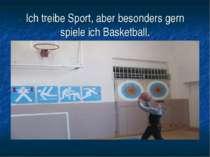 Ich treibe Sport, aber besonders gern spiele ich Basketball.