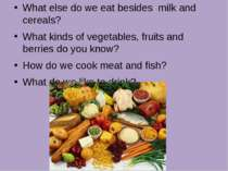 What else do we eat besides milk and cereals? What kinds of vegetables, fruit...