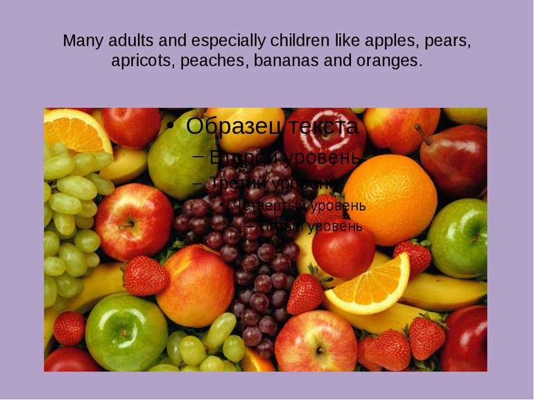 Many adults and especially children like apples, pears, apricots, peaches, ba...