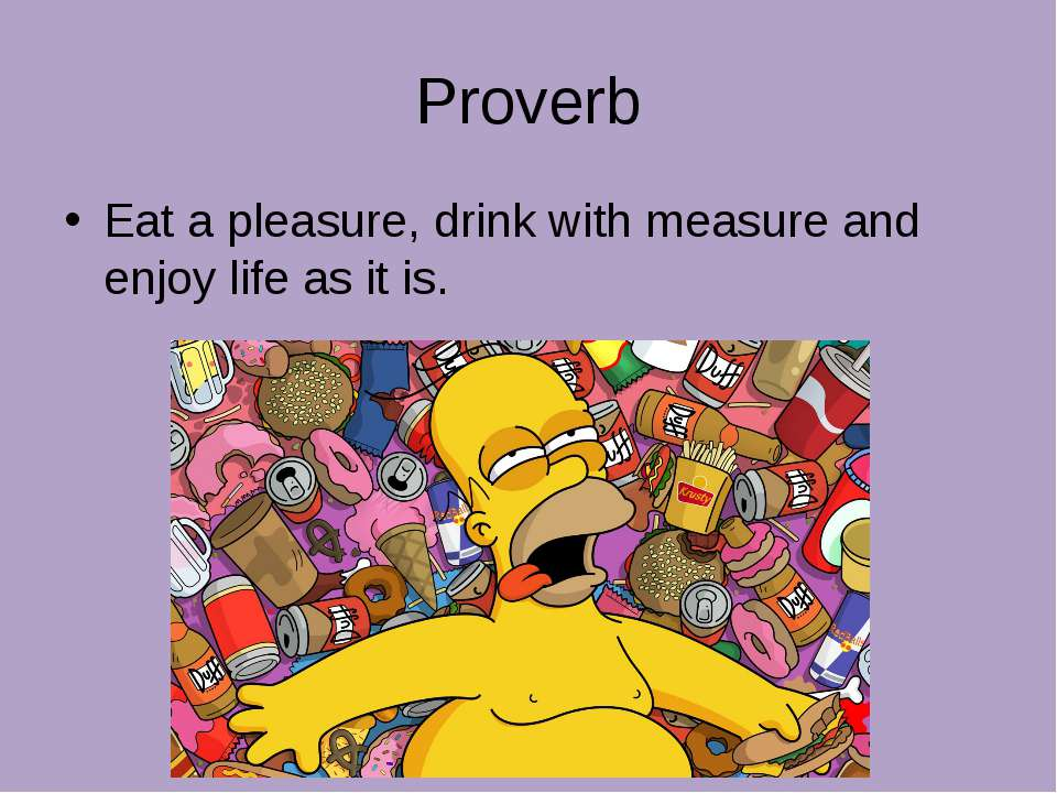 Proverb Eat a pleasure, drink with measure and enjoy life as it is.