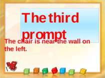 The third prompt The chair is near the wall on the left.