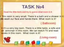 TASK №4 Read the little texts and try to guess what room is it. 1.This room i...