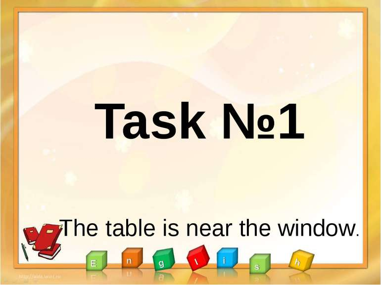 Task №1 The table is near the window.