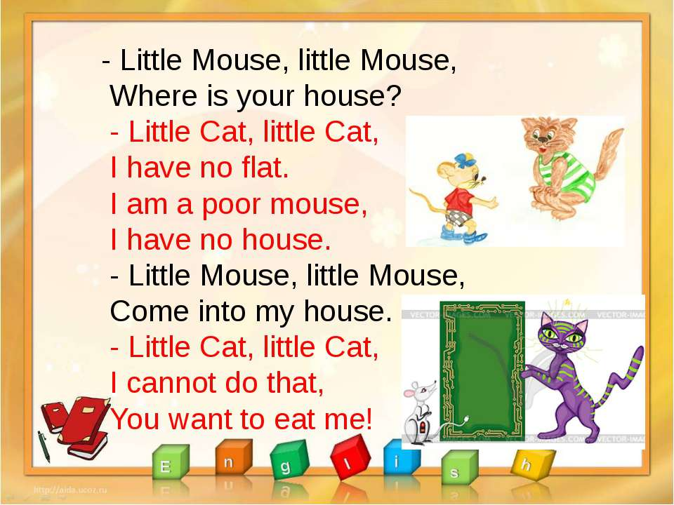 - Little Mouse, little Mouse, Where is your house? - Little Cat, little Cat, ...