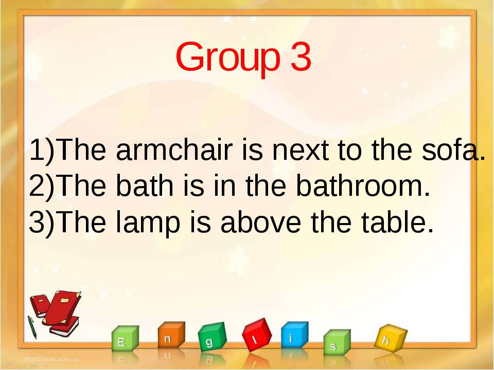 Group 3 The armchair is next to the sofa. The bath is in the bathroom. The la...