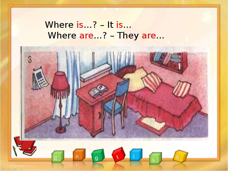 Where is…? – It is… Where are…? – They are…