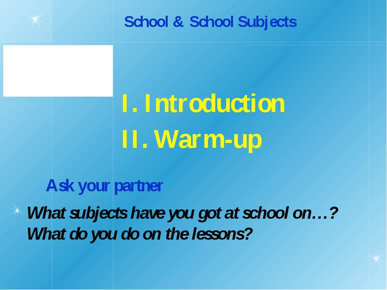 School & School Subjects I. Introduction II. Warm-up Ask your partner What su...