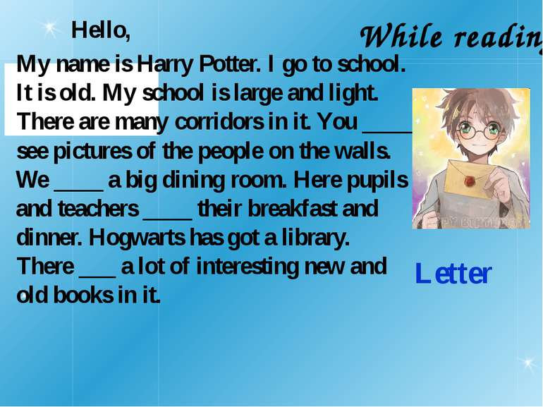 Letter Hello, My name is Harry Potter. I go to school. It is old. My school i...