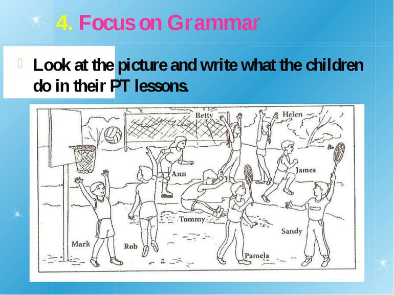 4. Focus on Grammar Look at the picture and write what the children do in the...