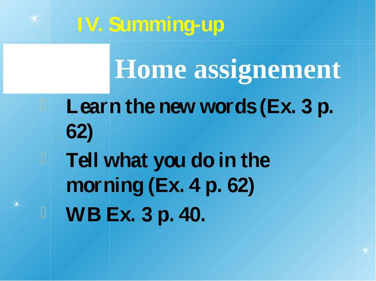 Home assignement Learn the new words (Ex. 3 p. 62) Tell what you do in the mo...