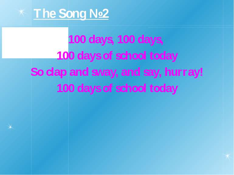 100 days, 100 days, 100 days of school today So clap and sway, and say, hurra...