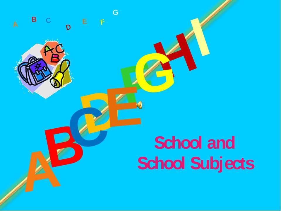 School and School Subjects D A H B C F Е G I A B C D F Е G