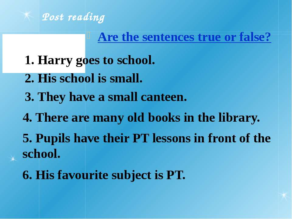 Post reading Are the sentences true or false? 1. Harry goes to school. 2. His...
