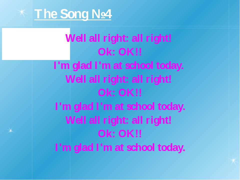 Well all right: all right! Ok: OK!! I'm glad I'm at school today. Well all ri...