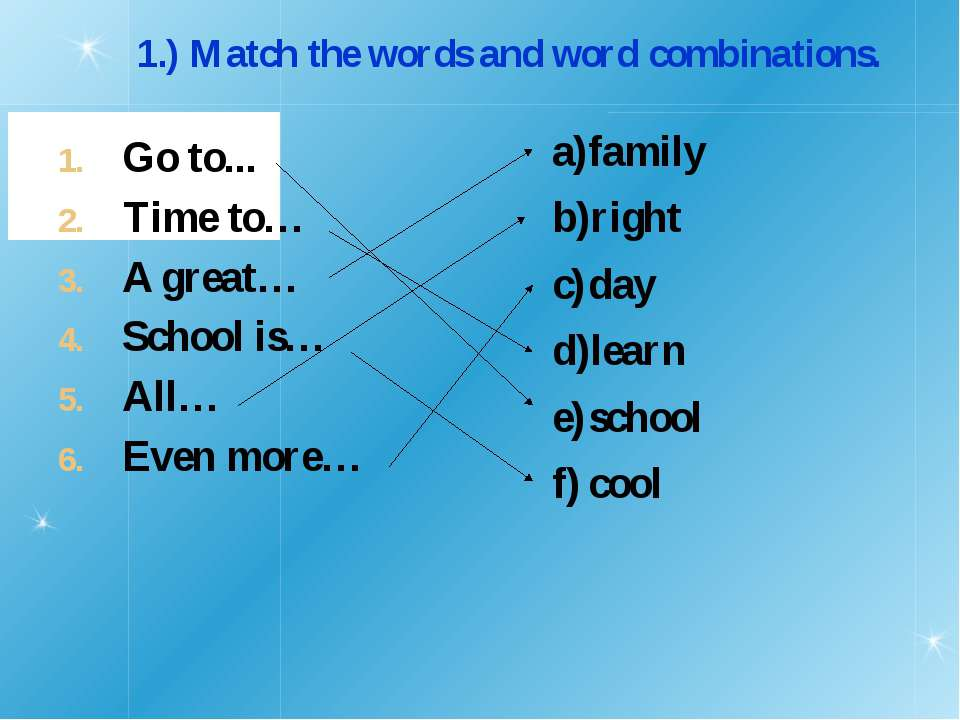Go to... Time to… A great… School is… All… Even more… 1.) Match the words and...