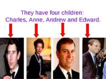 They have four children: Charles, Anne, Andrew and Edward.