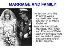 MARRIAGE AND FAMILY On 29 July 1981 The Prince of Wales married Lady Diana Sp...