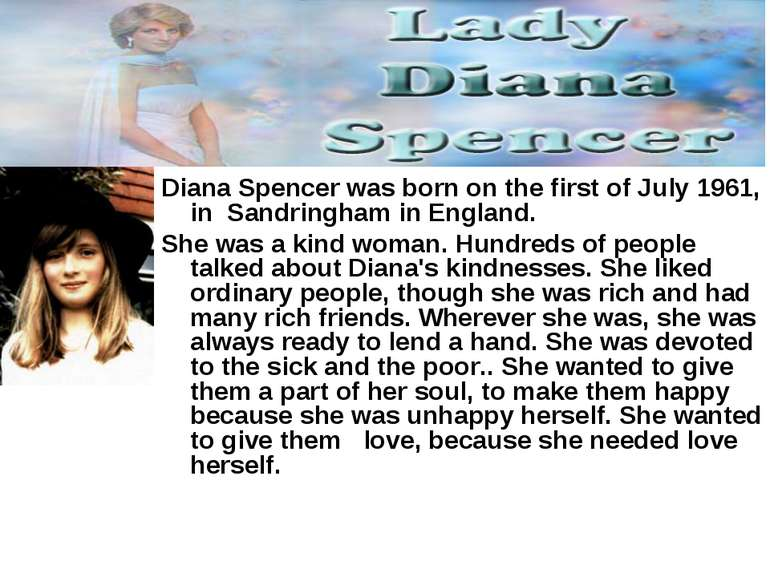 Diana Spencer was born on the first of July 1961, in Sandringham in England. ...