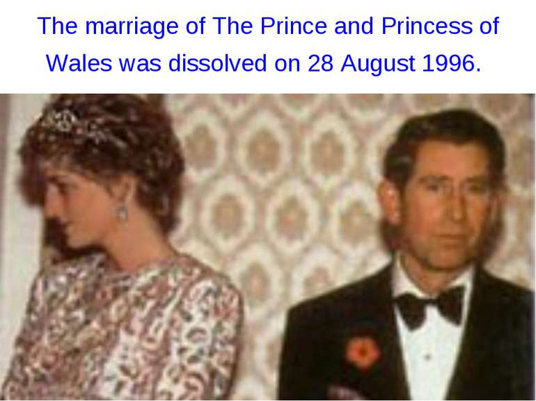 The marriage of The Prince and Princess of Wales was dissolved on 28 August 1...